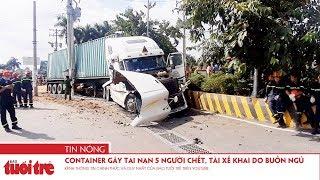 Container gây tai nạn 5 người chết, tài xế khai do buồn ngủ