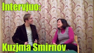 (VIDEO BRYrMs4vIqI) Intervjuo: Kuzjma Smirnov