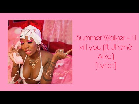 Summer Walker - I'll kill you (ft. Jhené Aiko) [OFFICIAL LYRICS] (Audio)