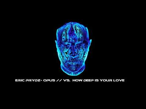 Eric Prydz - Opus vs. How Deep is your Love (Alesso Mashup)