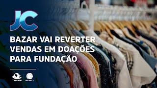 Bazar vai reverter vendas em doações para fundação