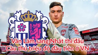 Văn Lâm sang Cezero Osaka - J-League 1 và là cầu thủ Việt Nam triệu USD