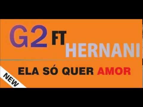 Baixar G2 Ft Hernani - Ela So Quer Amar