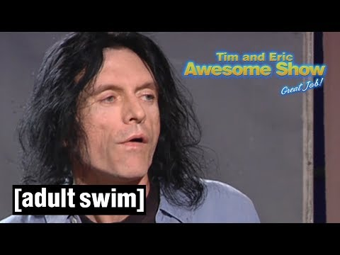 Tommy Wiseau Guest Directs   Tim and Eric Awesome Show, Great Job!   Adult Swim