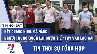 Hết Quảng Ninh, Đà Nẵng, người Trung Quốc lại được tiếp tay vào Lào Cai - VNEWS