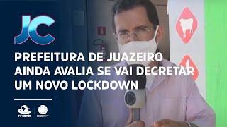 Prefeitura de Juazeiro ainda avalia se vai decretar um novo lockdown