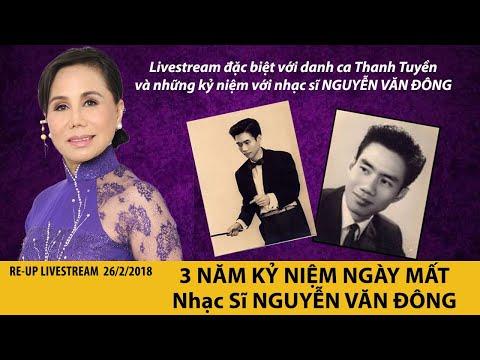 3 Năm Kỷ Niệm Ngày Mất Nhạc Sĩ NGUYỄN VĂN ĐÔNG | Re-Up Livestream 26/2/2018 | Thanh Tuyền