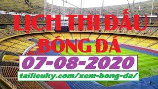 Lịch Thi Đấu Bóng Đá Hôm Nay 07-08-2020