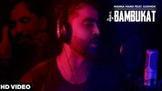 Bambukat – Manna Mand Ft Gurmoh