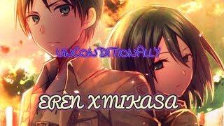 EreMika [Eren x Mikasa] AMV - Unconditionally (Katy Perry)