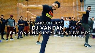 DJ Vandan - Lean On x Nakhreya Mari (Live Mix)   Shivani Bhagwan Choreography   DanceOn Class