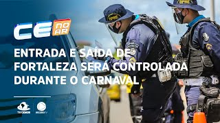 Entrada e saída de Fortaleza será controlada durante o carnaval