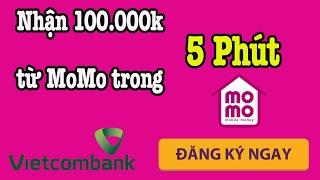 7 bước để nhận 100.000 nghìn đồng từ MoMo với Vietcombank miễn phí