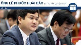 Ông Lê Phước Hoài Bảo bị thu hồi quyết định bổ nhiệm Giám đốc Sở | VTC1