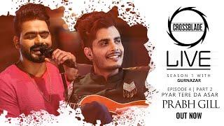 Pyar Tere Da Asar / Bacha – Prabh Gill Crossblade Live Video HD