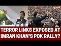 Terror Links Exposed at Imran Khans PoK Rally?