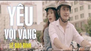 Yêu Vội Vàng - Lê Bảo Bình [MV]