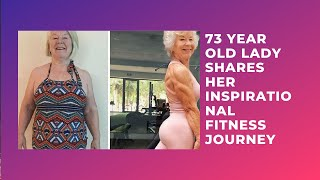 73 year old lady shares her inspirational fitness journey..