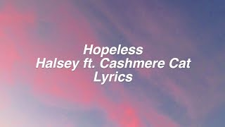Hopeless || Halsey Ft. Cashmere Cat Lyrics