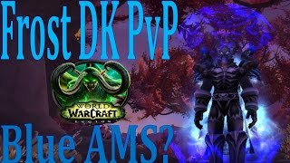7.0.3 Frost DK PvP - Blue AMS WHAT? - 844ilvl