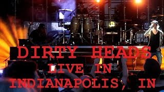 FULL LIVE DIRTY HEADS CONCERT [ 1080 HD ] INDIANAPOLIS INDIANA 2018
