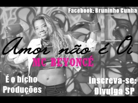 Baixar MC BEYONCE - AMOR NAO É OI  - 2013  - DIVULGA SP