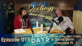 """Ep. 015 """"Flashy Cars, Old Chairs, and David Smith Interview Pt.1"""""""