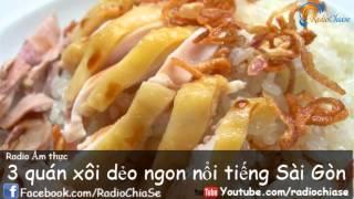 [Ẩm thực] 3 quán xôi dẻo nổi tiếng Sài Gòn