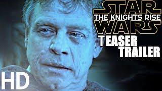 Star Wars: Episode IX - The Knights Rise TEASER TRAILER - Daisy Ridley, Adam Driver, Mark Hamill