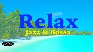 Relaxing Bossa Nova & Jazz Instrumental Music - Background Music - Music For Study,Work,Relax