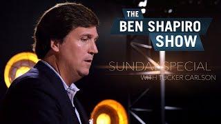 Tucker Carlson | The Ben Shapiro Show Sunday Special Ep. 26