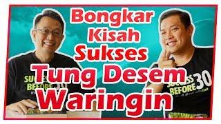 Bongkar Kisah Sukses Tung Desem Waringin yang Tidak Pernah Anda Ketahui !! (Part 1 of 3)