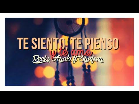 Te Pienso, Te Siento & Te Amo - Recks Ayala ft Synfony