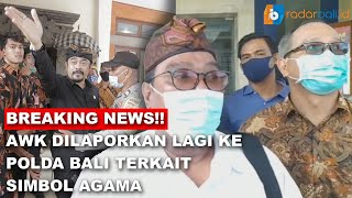 BREAKING NEWS!! AWK DILAPORKAN LAGI KE POLDA BALI TERKAIT SIMBOL AGAMA