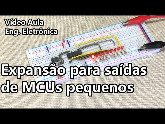 EXPANSÃO DE SAÍDAS EM PEQUENOS MICROCONTROLADORES | Vídeo Aula #350