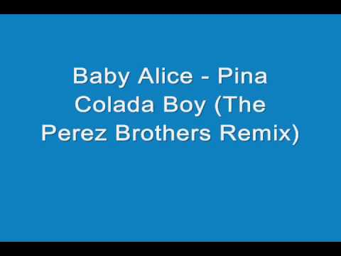 Baby Alice Pina Colada Boy The Perez Brothers Remix