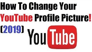 HOW TO CHANGE YOUTUBE CHANNEL PIC ON PHONE USING YOUTUBE, 2019 EDITION