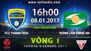 FULL | FLC THANH HÓA vs SÔNG LAM NGHỆ AN (2-0) | VÒNG 1 V-LEAGUE 2017