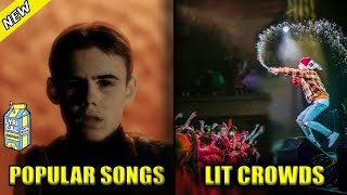 POPULAR SONGS VS LIT CROWDS PART 4