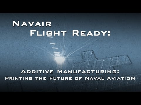 Flight Ready: Additive Manufacturing: Printing the Future of Naval Aviation