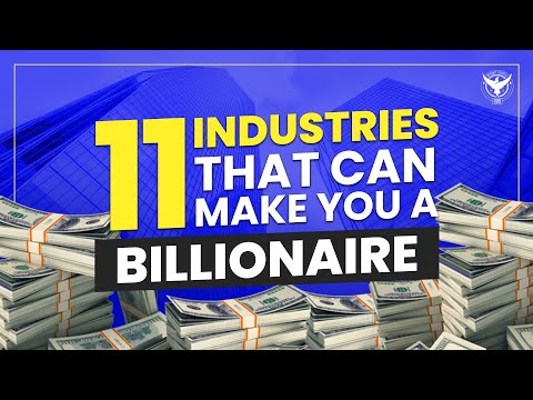 11 Industries That Can Make You A Billionaire