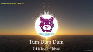 ♫ Dj Vavva - Tum Dum Dum - DJ Khang Chivas (Official Remix)