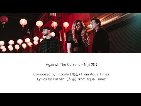 [KAN/ROM/ENG] Against The Current - Niji (虹) [Japan Bonus Track] (Lyric Video)