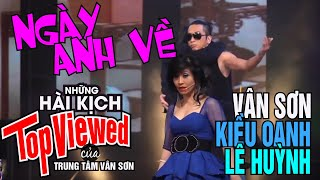 VÂN SƠN #46 PRAHA | Hài Kịch | Ngày Anh Về  | Vân Sơn & Kiều Oanh, Lê Huỳnh.