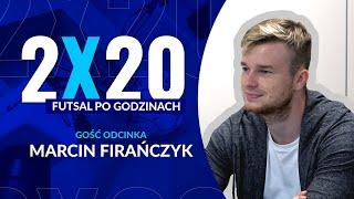 2x20 / FUTSAL PO GODZINACH / MARCIN FIRAŃCZYK #3