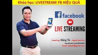 Cách sử dụng FB LiveStream Bán hàng Hiệu quả - Đặng Tú