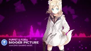 ▶[Electro] ★ Puppet & Foria - Bigger Picture (Monstercat Release)