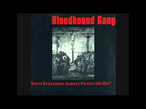 Bloodhound Gang - Why's Everybody Always Pickin' On Me? (Honkus Maximus Mix LP Version)