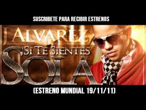 J Alvarez - Si Te Sientes Sola New Reggaeton 2011 Comming Soon