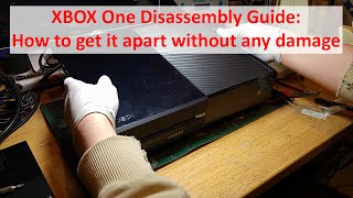 XBOX One Disassembly Guide / Teardown Procedure - How to get it apart without any damage!